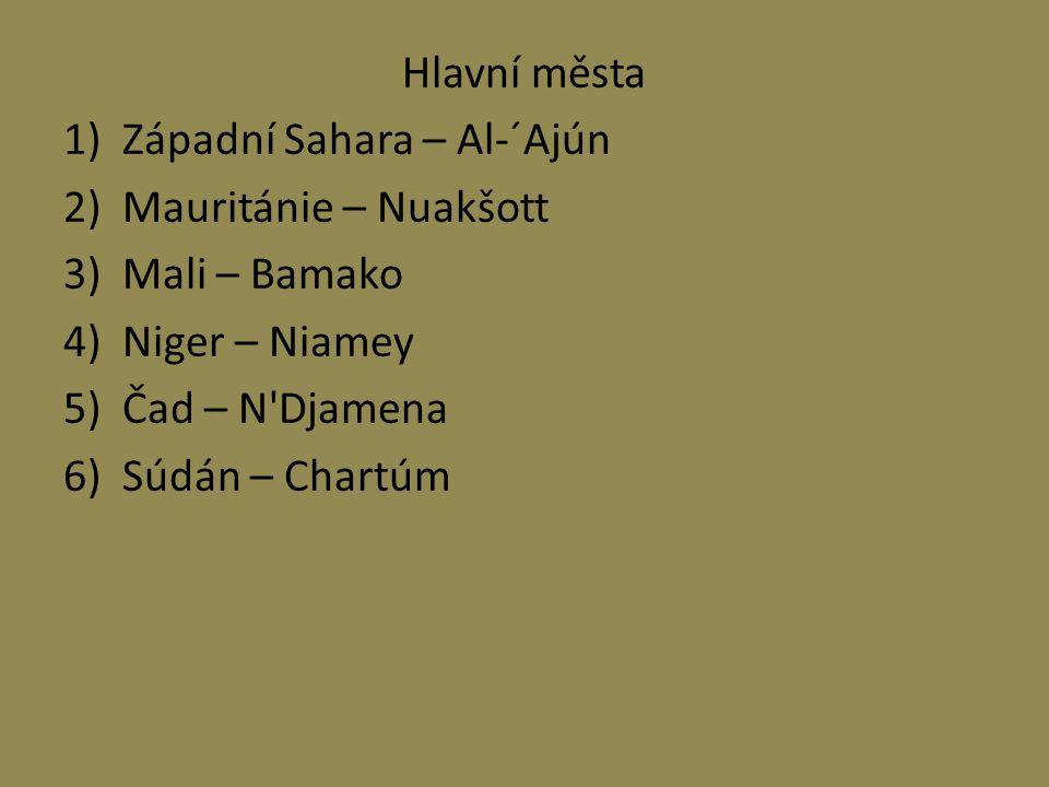 Hlavní města 1)Západní Sahara – Al-´Ajún 2)Mauritánie – Nuakšott 3)Mali – Bamako 4)Niger – Niamey 5)Čad – N'Djamena 6)Súdán – Chartúm