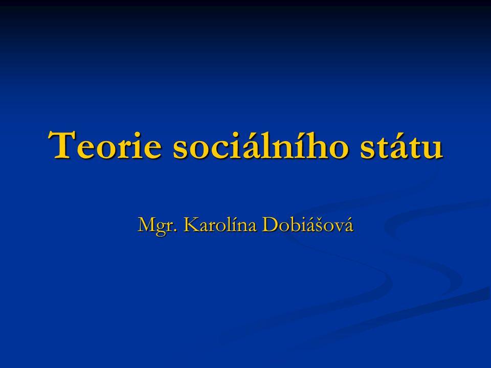 Teorie sociálního státu Mgr. Karolína Dobiášová