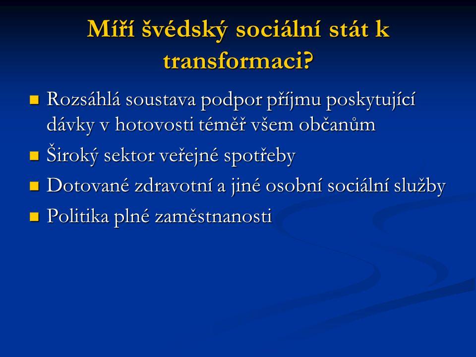 Míří švédský sociální stát k transformaci? Rozsáhlá soustava podpor příjmu poskytující dávky v hotovosti téměř všem občanům Rozsáhlá soustava podpor p