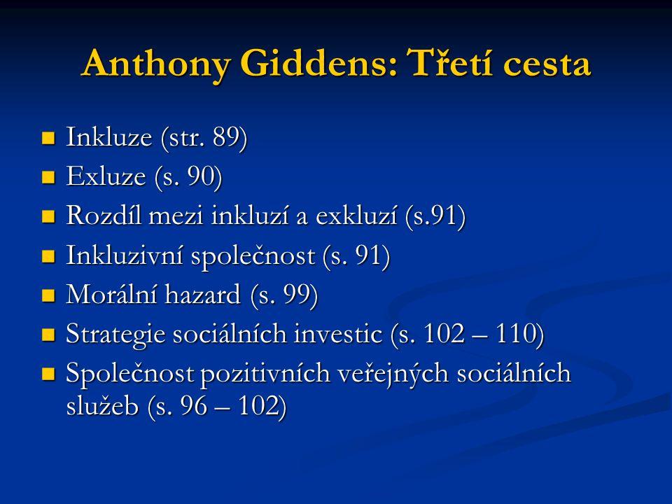 Anthony Giddens: Třetí cesta Inkluze (str. 89) Inkluze (str. 89) Exluze (s. 90) Exluze (s. 90) Rozdíl mezi inkluzí a exkluzí (s.91) Rozdíl mezi inkluz