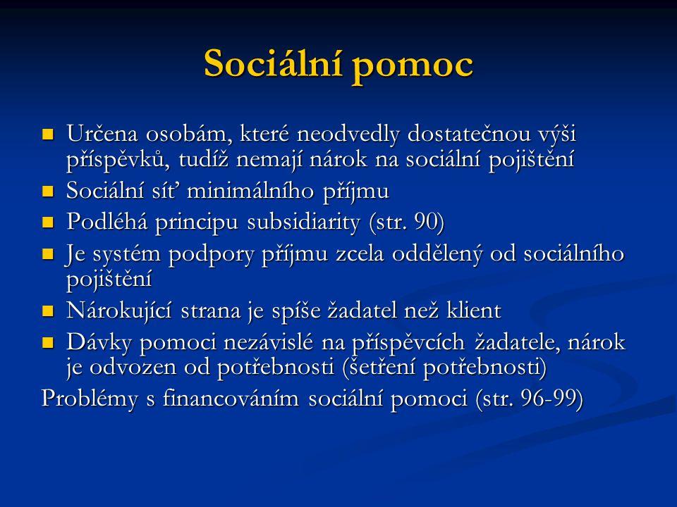 Sociální pomoc Určena osobám, které neodvedly dostatečnou výši příspěvků, tudíž nemají nárok na sociální pojištění Určena osobám, které neodvedly dost
