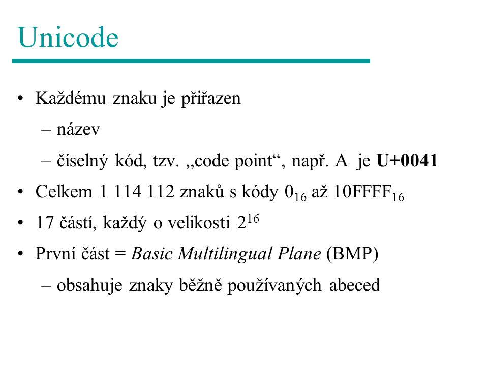 """Unicode Každému znaku je přiřazen –název –číselný kód, tzv. """"code point"""", např. A je U+0041 Celkem 1 114 112 znaků s kódy 0 16 až 10FFFF 16 17 částí,"""