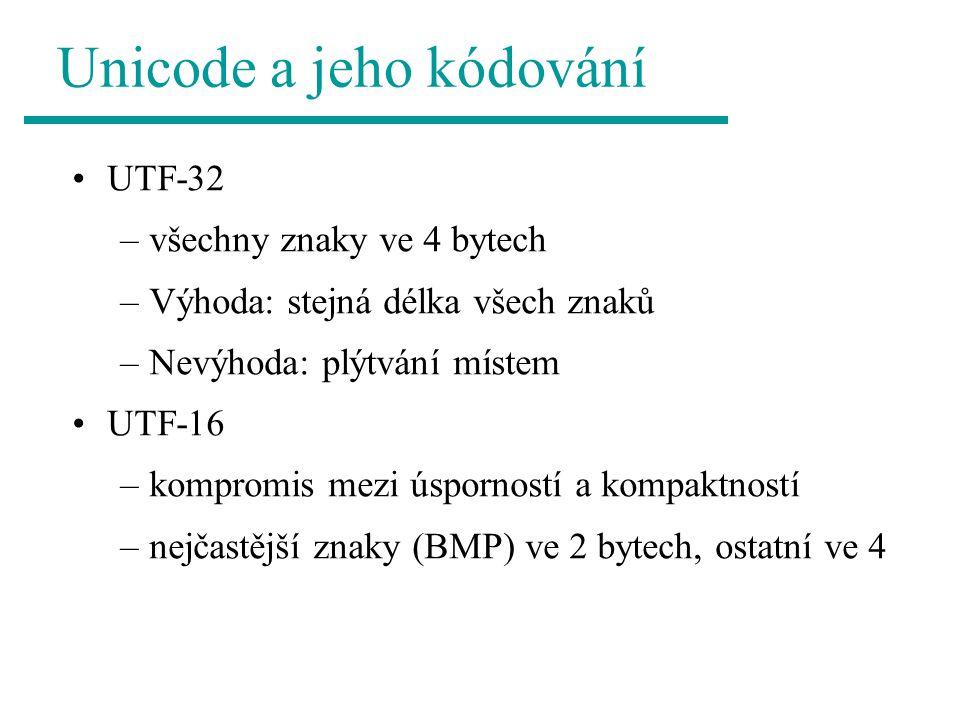 Unicode a jeho kódování UTF-32 –všechny znaky ve 4 bytech –Výhoda: stejná délka všech znaků –Nevýhoda: plýtvání místem UTF-16 –kompromis mezi úspornos