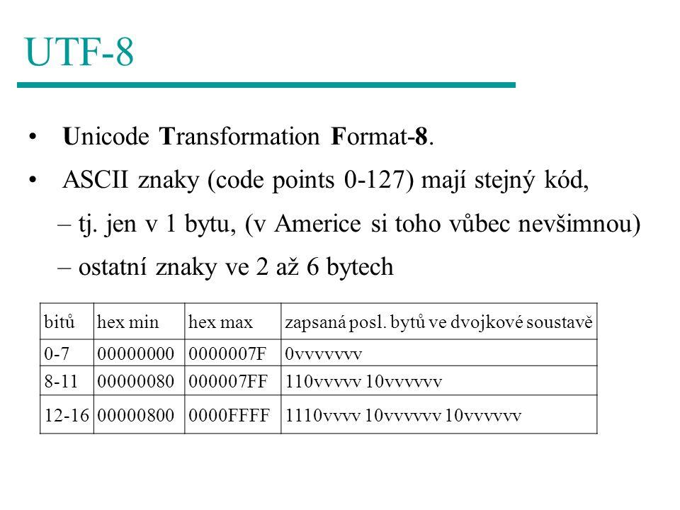 UTF-8 Unicode Transformation Format-8. ASCII znaky (code points 0-127) mají stejný kód, –tj. jen v 1 bytu, (v Americe si toho vůbec nevšimnou) –ostatn