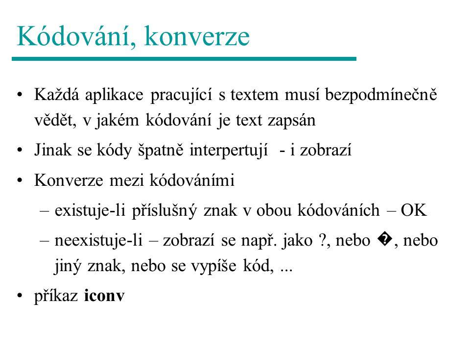 Kódování, konverze Každá aplikace pracující s textem musí bezpodmínečně vědět, v jakém kódování je text zapsán Jinak se kódy špatně interpertují - i z