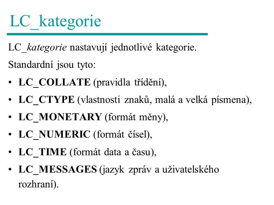 LC_kategorie LC_kategorie nastavují jednotlivé kategorie. Standardní jsou tyto: LC_COLLATE (pravidla třídění), LC_CTYPE (vlastnosti znaků, malá a velk