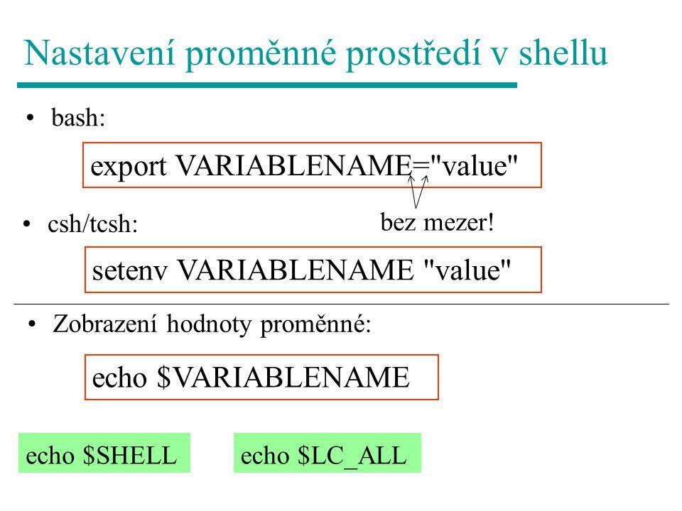 Nastavení proměnné prostředí v shellu bash: export VARIABLENAME=