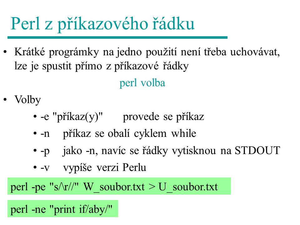 Perl z příkazového řádku Krátké prográmky na jedno použití není třeba uchovávat, lze je spustit přímo z příkazové řádky perl volba Volby -e