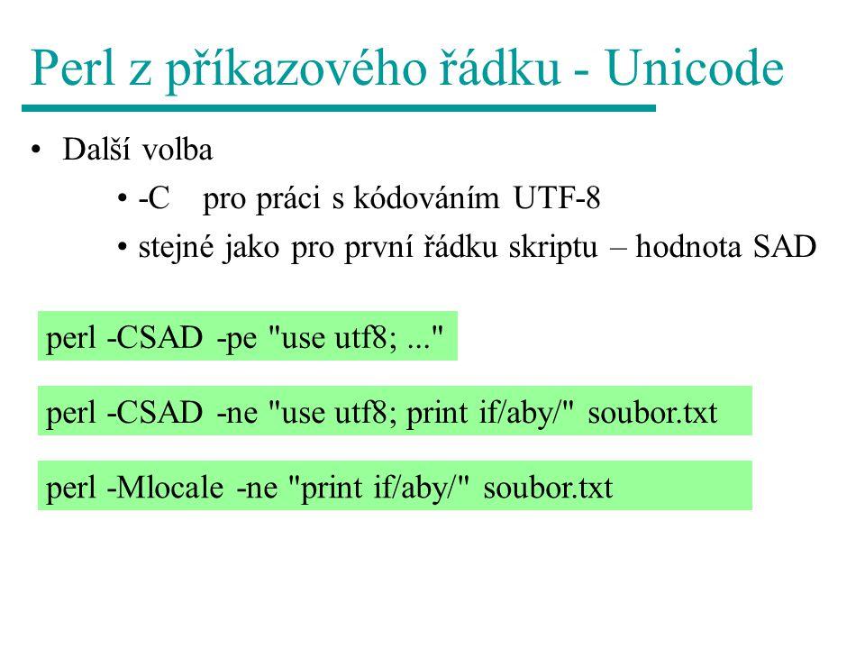 Perl z příkazového řádku - Unicode Další volba -C pro práci s kódováním UTF-8 stejné jako pro první řádku skriptu – hodnota SAD perl -CSAD -pe