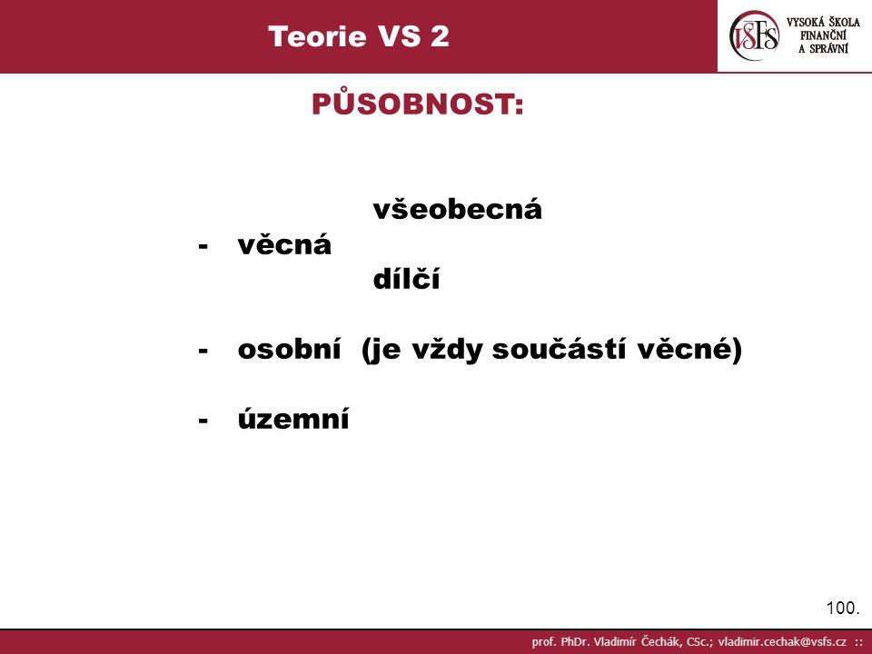 100. prof. PhDr. Vladimír Čechák, CSc.; vladimir.cechak@vsfs.cz :: Teorie VS 2 PŮSOBNOST: všeobecná - věcná dílčí - osobní (je vždy součástí věcné) -