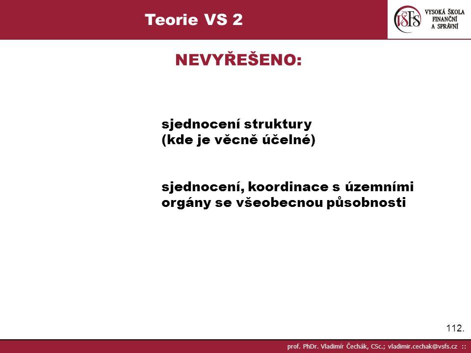 112. prof. PhDr. Vladimír Čechák, CSc.; vladimir.cechak@vsfs.cz :: Teorie VS 2 NEVYŘEŠENO: sjednocení struktury (kde je věcně účelné) sjednocení, koor