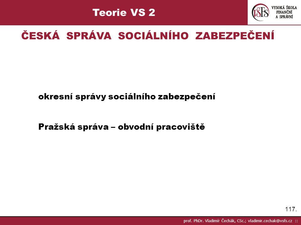 117. prof. PhDr. Vladimír Čechák, CSc.; vladimir.cechak@vsfs.cz :: Teorie VS 2 ČESKÁ SPRÁVA SOCIÁLNÍHO ZABEZPEČENÍ okresní správy sociálního zabezpeče