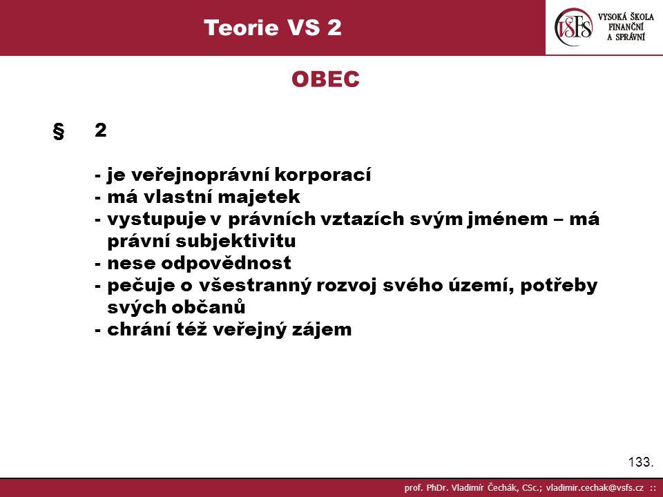 133. prof. PhDr. Vladimír Čechák, CSc.; vladimir.cechak@vsfs.cz :: Teorie VS 2 OBEC §2 - je veřejnoprávní korporací - má vlastní majetek - vystupuje v