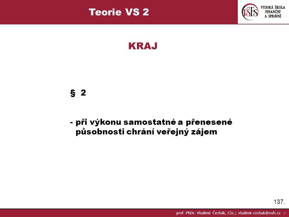 137. prof. PhDr. Vladimír Čechák, CSc.; vladimir.cechak@vsfs.cz :: Teorie VS 2 KRAJ § 2 - při výkonu samostatné a přenesené působnosti chrání veřejný