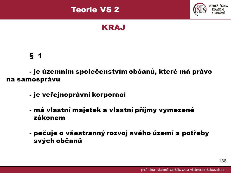 138. prof. PhDr. Vladimír Čechák, CSc.; vladimir.cechak@vsfs.cz :: Teorie VS 2 KRAJ § 1 - je územním společenstvím občanů, které má právo na samospráv