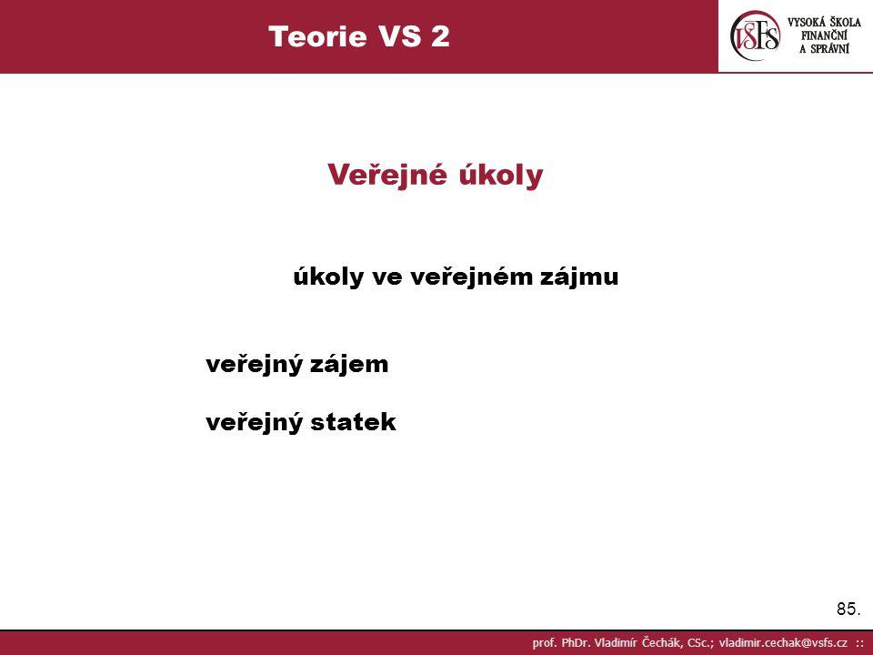 85. prof. PhDr. Vladimír Čechák, CSc.; vladimir.cechak@vsfs.cz :: Teorie VS 2 Veřejné úkoly úkoly ve veřejném zájmu veřejný zájem veřejný statek