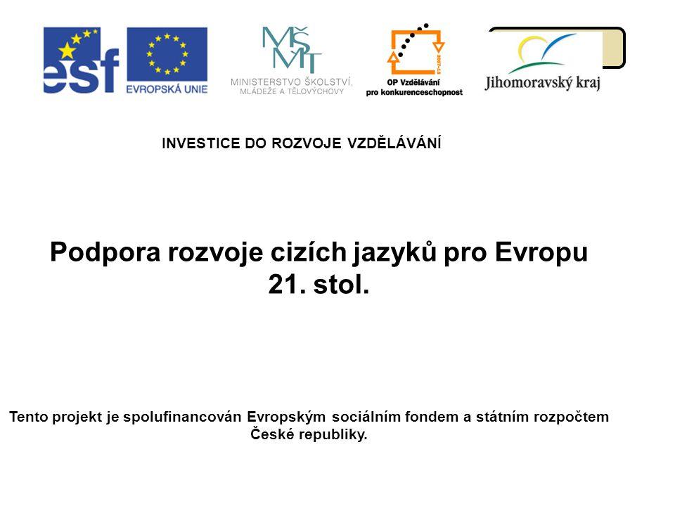 menu Podpora rozvoje cizích jazyků pro Evropu 21. stol. INVESTICE DO ROZVOJE VZDĚLÁVÁNÍ Tento projekt je spolufinancován Evropským sociálním fondem a