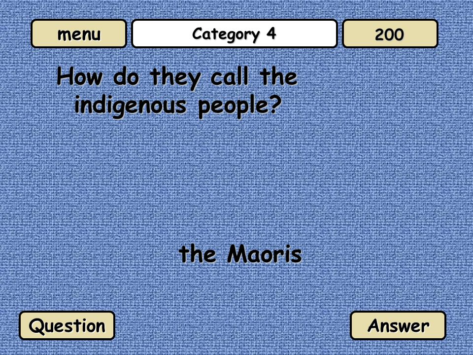 menu Category 4 How do they call the indigenous people the Maoris QuestionAnswer 200
