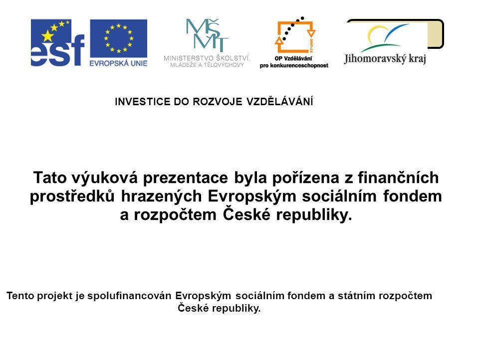 menu INVESTICE DO ROZVOJE VZDĚLÁVÁNÍ Tento projekt je spolufinancován Evropským sociálním fondem a státním rozpočtem České republiky. Tato výuková pre