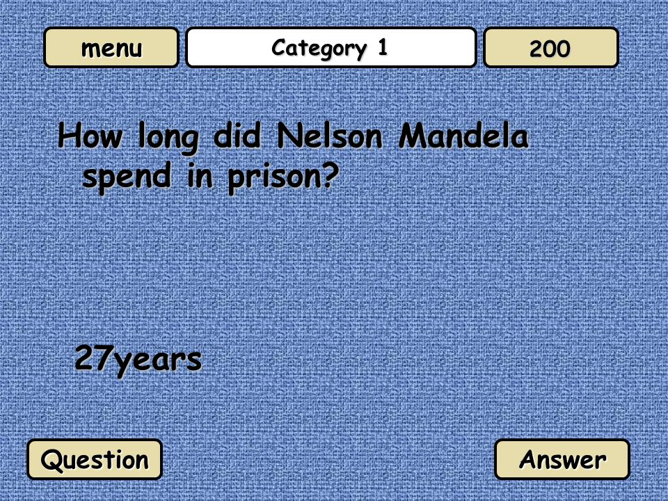 menu Category 1 When was Nelson Mandela released from prison? February 1990 QuestionAnswer 300