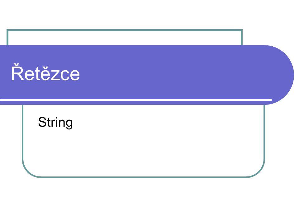 Co je to řetězec Jako řetězec označujeme pojmenovanou skupinu libovolných znaků Deklarujeme jej pomocí příkazu Délka řetězce není v tomto případě deklarována, ale existuje i varianta s definovanou délkou DIM jméno AS STRING DIM jméno AS STRING(délka)