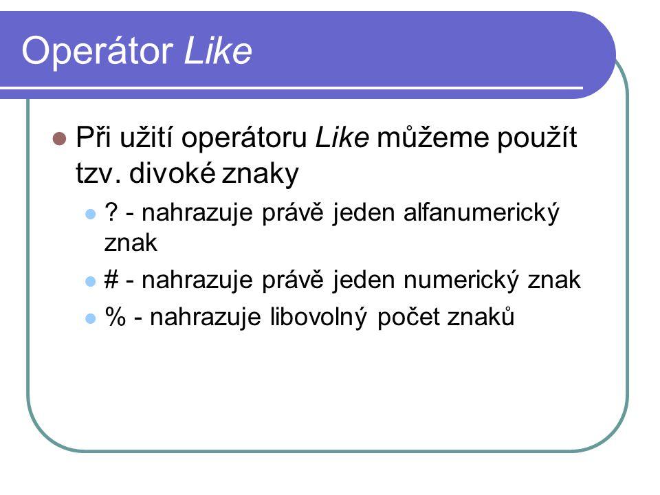 Operátor Like Při užití operátoru Like můžeme použít tzv.