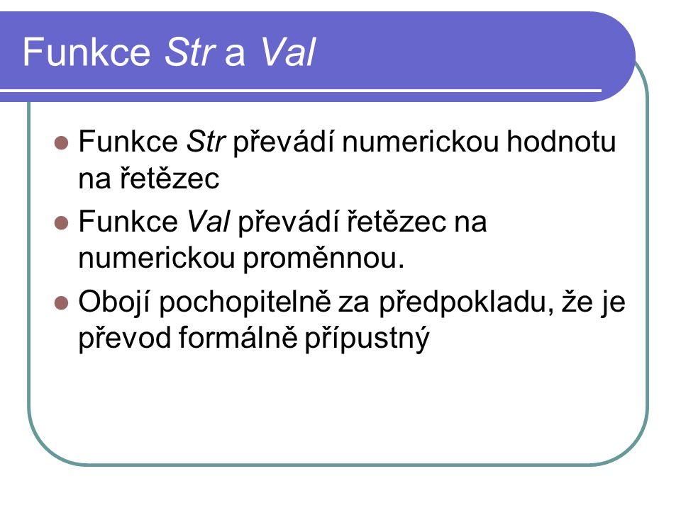 Funkce Str a Val Funkce Str převádí numerickou hodnotu na řetězec Funkce Val převádí řetězec na numerickou proměnnou.