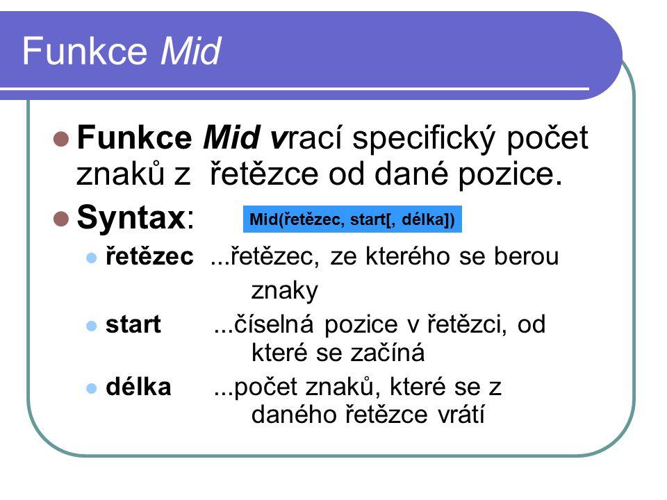 Funkce Mid Funkce Mid vrací specifický počet znaků z řetězce od dané pozice.