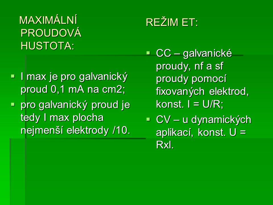 MAXIMÁLNÍ PROUDOVÁ HUSTOTA: MAXIMÁLNÍ PROUDOVÁ HUSTOTA:  I max je pro galvanický proud 0,1 mA na cm2;  pro galvanický proud je tedy I max plocha nej