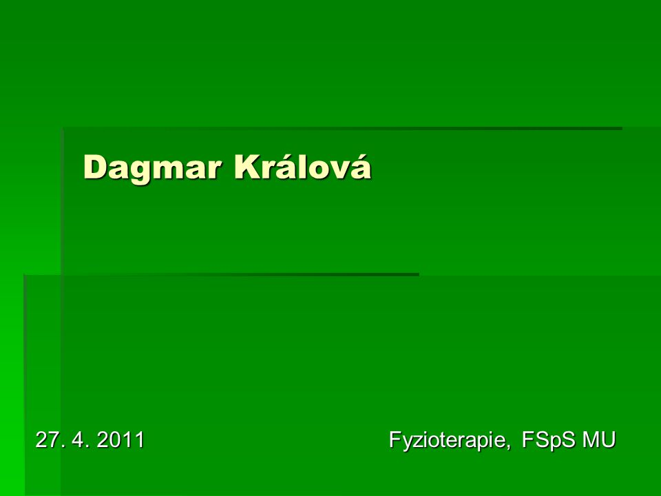 Dagmar Králová 27. 4. 2011 Fyzioterapie, FSpS MU