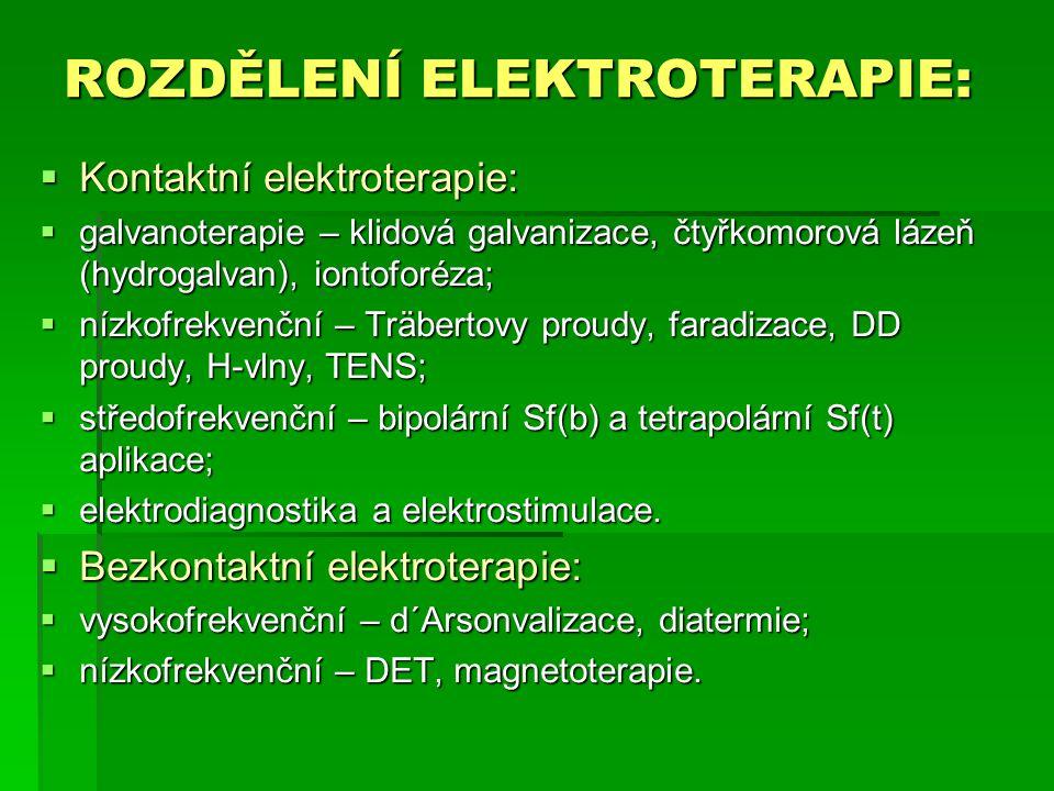 ROZDĚLENÍ ELEKTROTERAPIE:  Kontaktní elektroterapie:  galvanoterapie – klidová galvanizace, čtyřkomorová lázeň (hydrogalvan), iontoforéza;  nízkofr