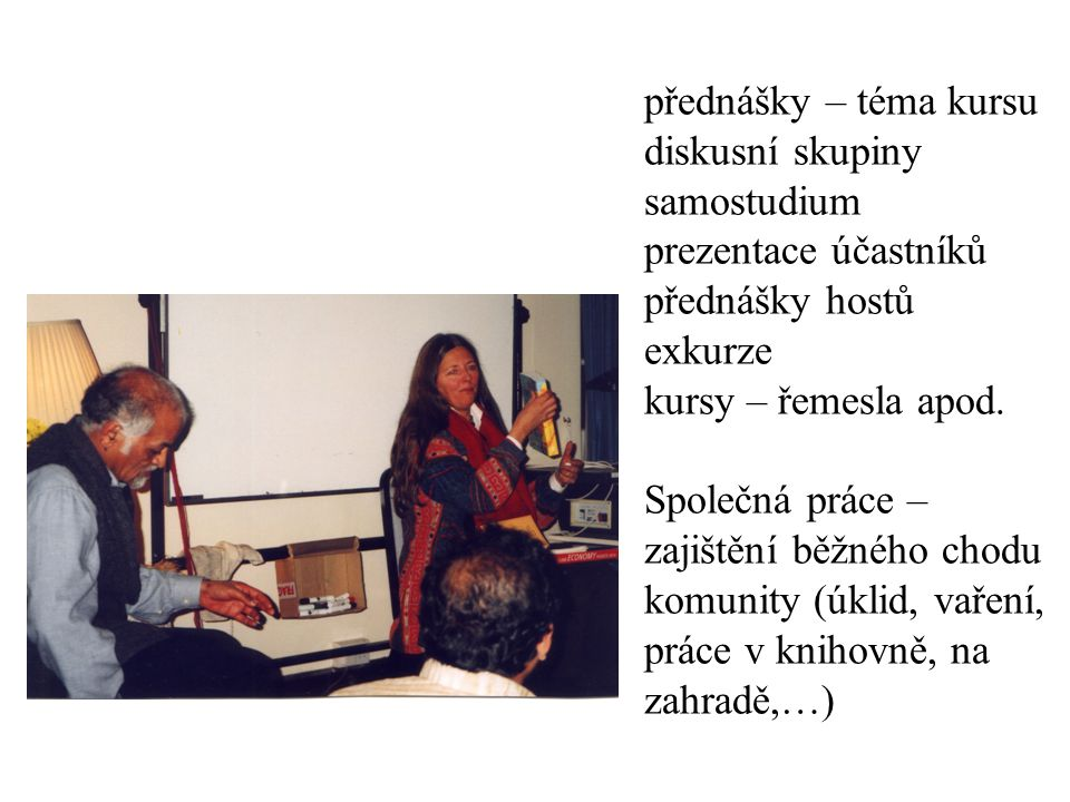 přednášky – téma kursu diskusní skupiny samostudium prezentace účastníků přednášky hostů exkurze kursy – řemesla apod.
