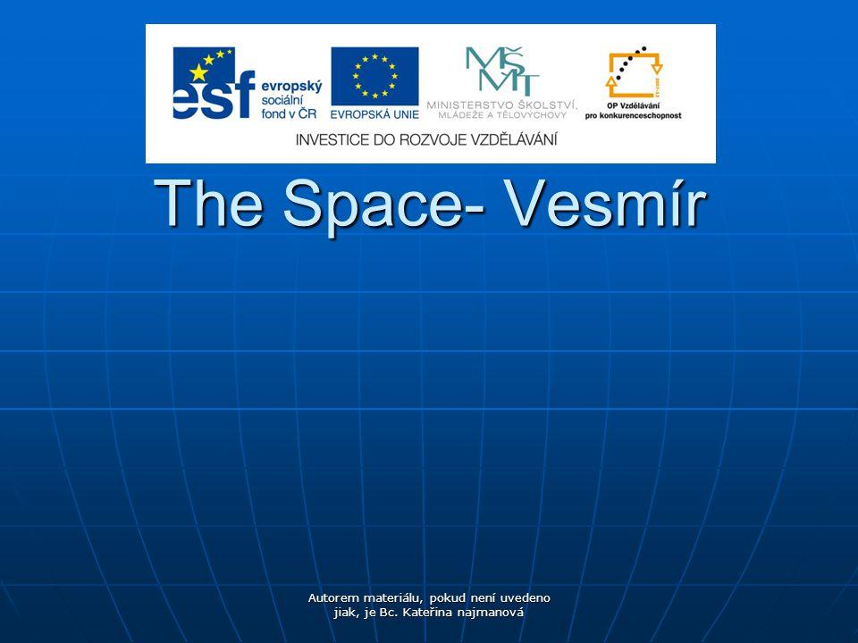 The Space- Vesmír Autorem materiálu, pokud není uvedeno jiak, je Bc. Kateřina najmanová