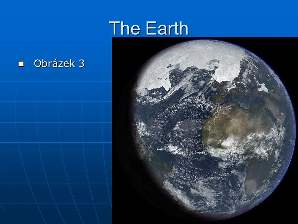 The Earth Obrázek 3 Obrázek 3