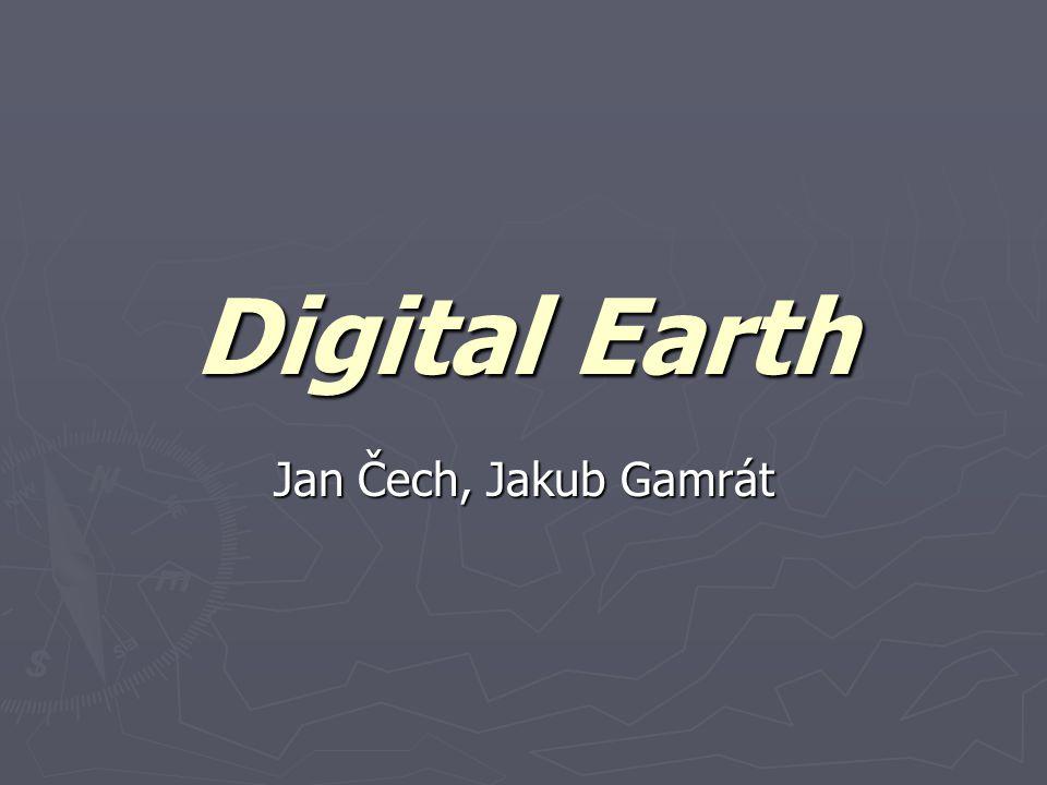 Digital Earth Jan Čech, Jakub Gamrát