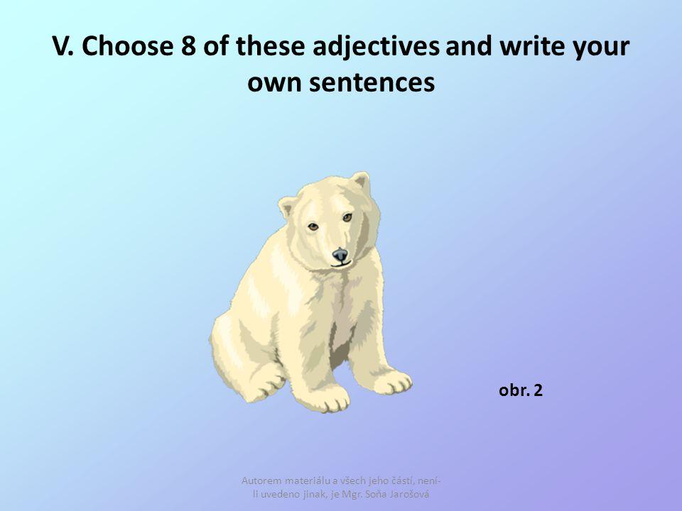 V. Choose 8 of these adjectives and write your own sentences Autorem materiálu a všech jeho částí, není- li uvedeno jinak, je Mgr. Soňa Jarošová obr.