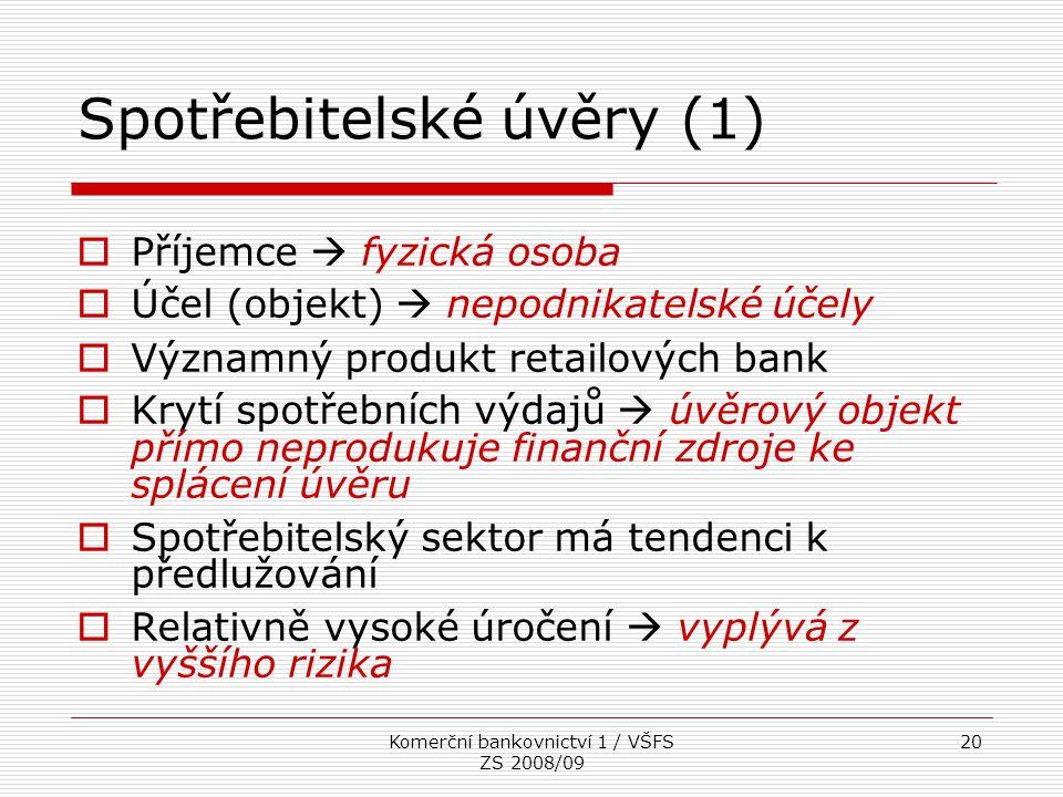 Komerční bankovnictví 1 / VŠFS ZS 2008/09 20 Spotřebitelské úvěry (1)  Příjemce  fyzická osoba  Účel (objekt)  nepodnikatelské účely  Významný pr