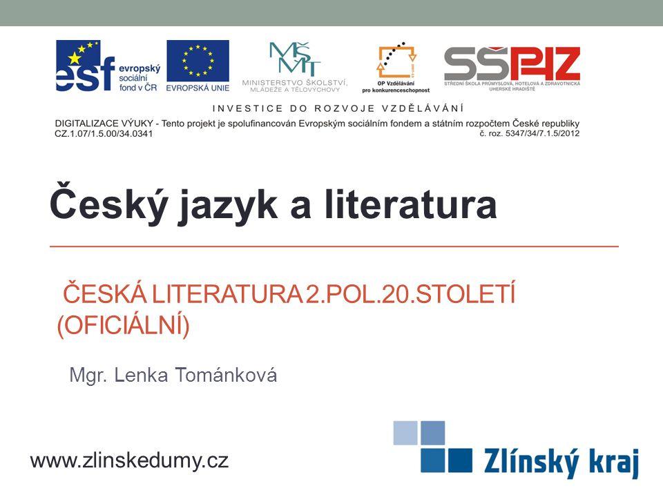 ČESKÁ LITERATURA 2.POL.20.STOLETÍ (OFICIÁLNÍ) Mgr. Lenka Tománková Český jazyk a literatura www.zlinskedumy.cz