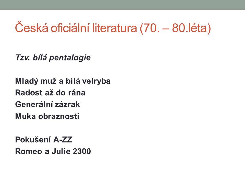 Česká oficiální literatura (70. – 80.léta) Tzv. bílá pentalogie Mladý muž a bílá velryba Radost až do rána Generální zázrak Muka obraznosti Pokušení A