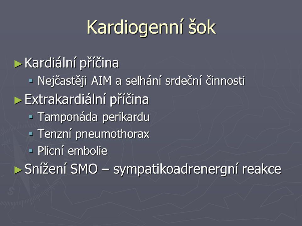 Kardiogenní šok ► Kardiální příčina  Nejčastěji AIM a selhání srdeční činnosti ► Extrakardiální příčina  Tamponáda perikardu  Tenzní pneumothorax 