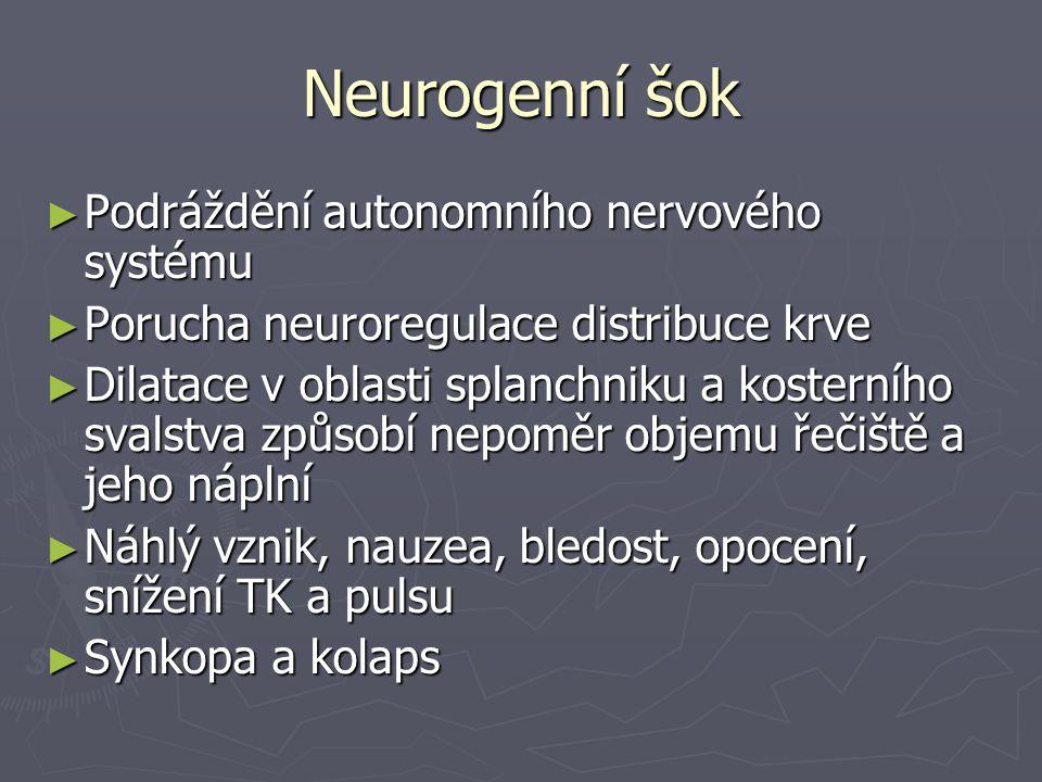 Neurogenní šok ► Podráždění autonomního nervového systému ► Porucha neuroregulace distribuce krve ► Dilatace v oblasti splanchniku a kosterního svalst