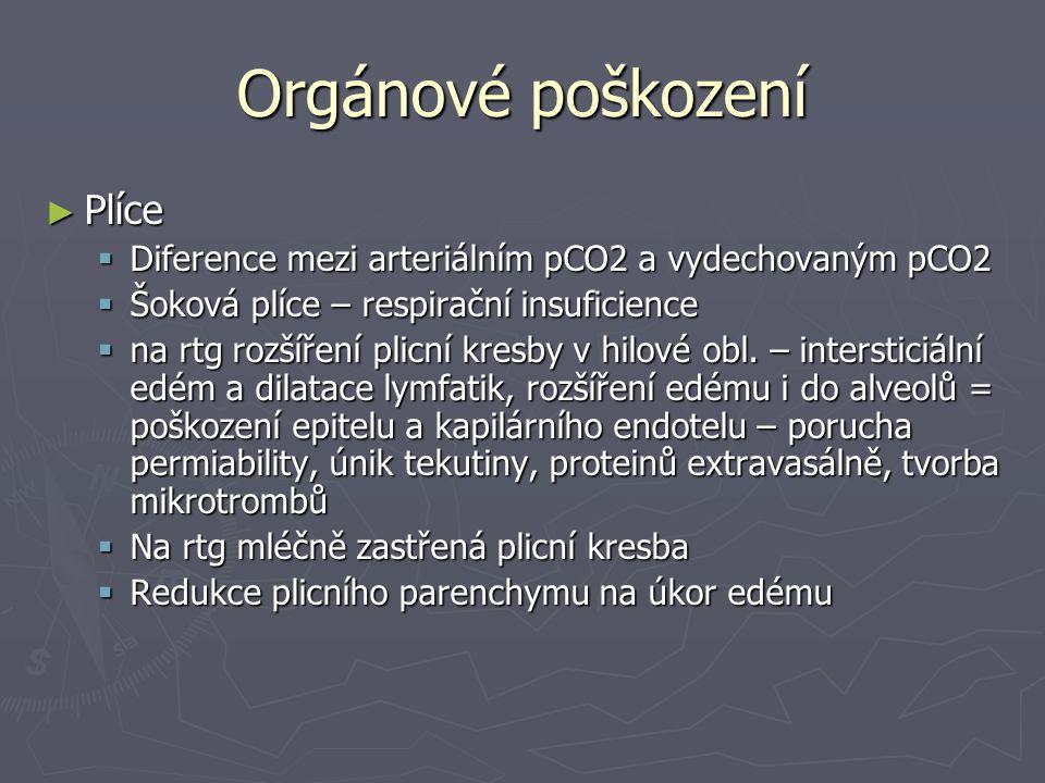Orgánové poškození ► Plíce  Diference mezi arteriálním pCO2 a vydechovaným pCO2  Šoková plíce – respirační insuficience  na rtg rozšíření plicní kr