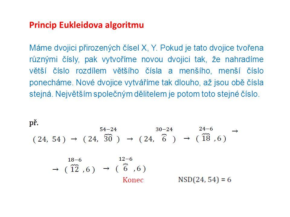 Princip Eukleidova algoritmu Máme dvojici přirozených čísel X, Y.