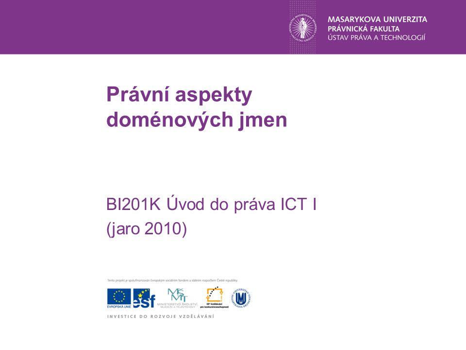 Právní aspekty doménových jmen BI201K Úvod do práva ICT I (jaro 2010)