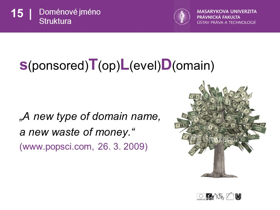 "15 Doménové jméno Struktura s (ponsored) T (op) L (evel) D (omain) ""A new type of domain name, a new waste of money."" (www.popsci.com, 26. 3. 2009)"