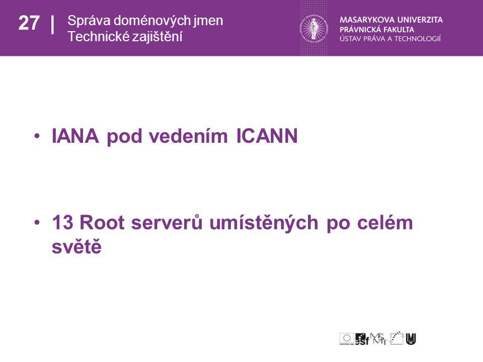 27 Správa doménových jmen Technické zajištění IANA pod vedením ICANN 13 Root serverů umístěných po celém světě