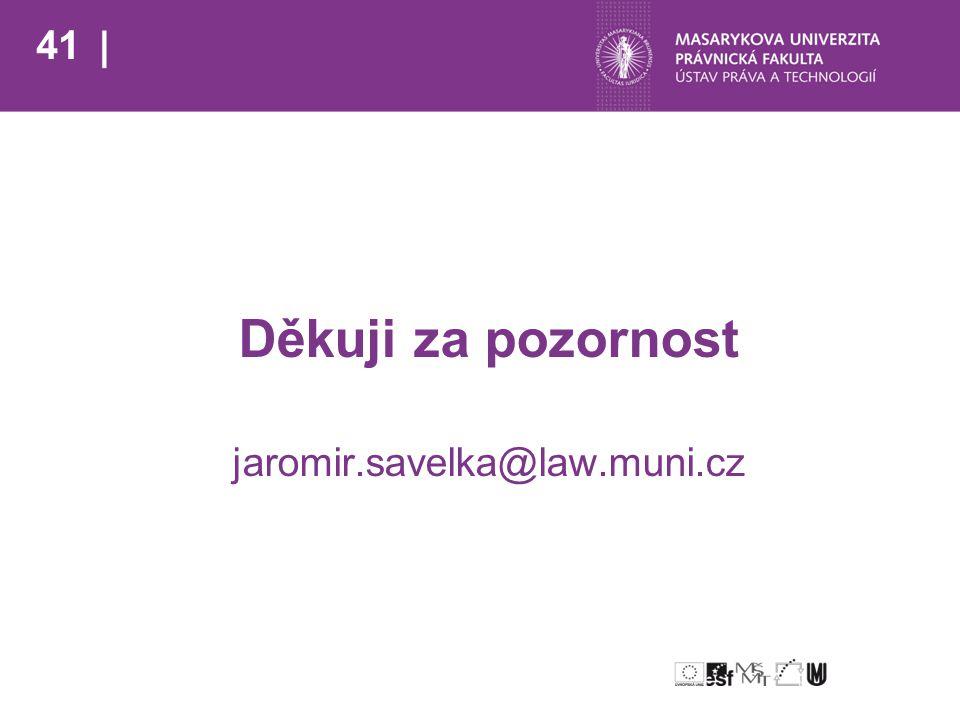 41 Děkuji za pozornost jaromir.savelka@law.muni.cz