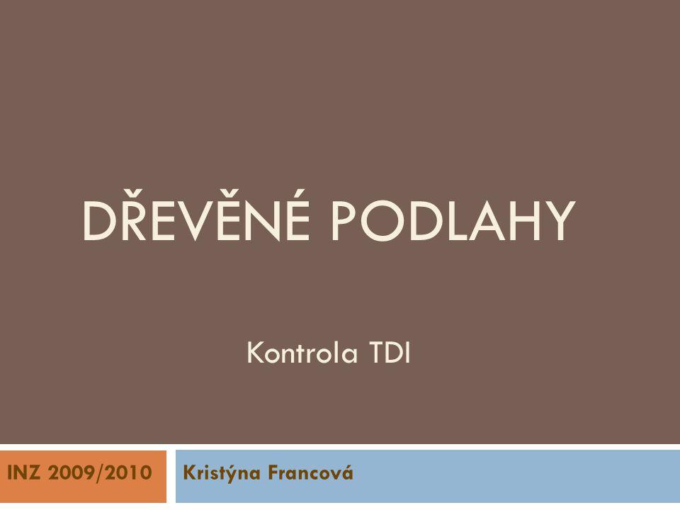 DŘEVĚNÉ PODLAHY Kontrola TDI INZ 2009/2010 Kristýna Francová