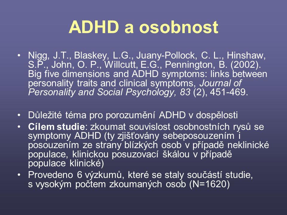 ADHD a osobnost Nigg, J.T., Blaskey, L.G., Juany-Pollock, C. L., Hinshaw, S.P., John, O. P., Willcutt, E.G., Pennington, B. (2002). Big five dimension