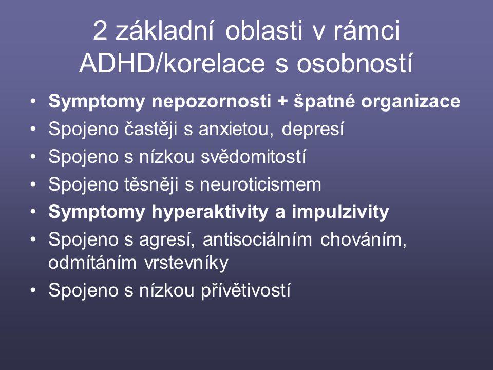 2 základní oblasti v rámci ADHD/korelace s osobností Symptomy nepozornosti + špatné organizace Spojeno častěji s anxietou, depresí Spojeno s nízkou sv